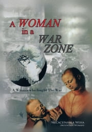 A Woman in a War Zone - A Woman who fought The War ebook by Wecacepahala Weha (Mountain Woman)