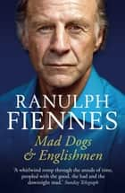 Mad Dogs and Englishmen ebook by Ranulph Fiennes