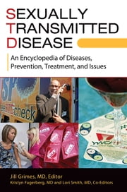 Sexually Transmitted Disease: An Encyclopedia of Diseases, Prevention, Treatment, and Issues - An Encyclopedia of Diseases, Prevention, Treatment, and Issues ebook by Jill Ann Grimes MD,Lori Apffel Smith MD,Kristyn Fagerberg MD