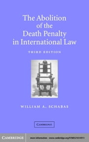 The Abolition of the Death Penalty in International Law ebook by Schabas, William A.