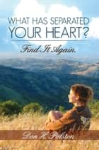 What Has Separated Your Heart? Find It Again. ebook by Don H. Polston