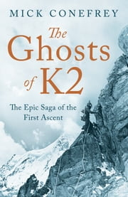 The Ghosts of K2 - The Epic Saga of the First Ascent ebook by Mick Conefrey