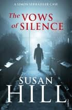 The Vows of Silence - Simon Serrailler Book 4 ebook by Susan Hill