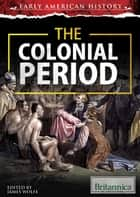 The Colonial Period ebook by James Wolfe,Christine Poolos