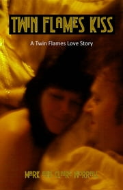 Twin Flames Kiss - A Twin Flames Love Story ebook by mark worrall,claire worrall