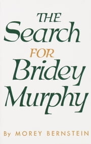 The Search for Bridey Murphy ebook by Morey Bernstein