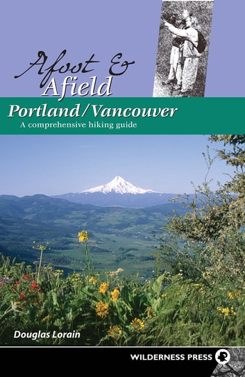 Afoot and Afield: Portland/Vancouver - A Comprehensive Hiking Guide ebook by Douglas Lorain