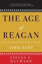 The Age of Reagan: The Conservative Counterrevolution ebook by Steven F. Hayward