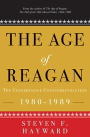 The Age of Reagan: The Conservative Counterrevolution - 1980-1989 ebook by Steven F. Hayward
