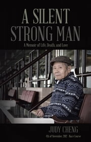 A Silent Strong Man - A Memoir of Life, Death, and Love ebook by Judy Cheng