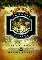 The Organic Gospel ebook by Gary C. Price, Maisha Hunter