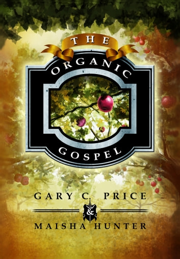 The Organic Gospel ebook by Gary C. Price,Maisha Hunter