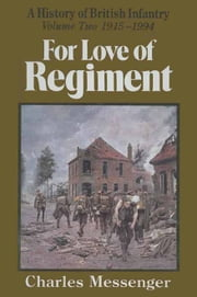 For Love of Regiment - A History of British Infantry, Volume 2, 1915-1994 ebook by Charles Messenger