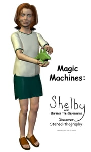 Magic Machines - Shelby and Clarence the Clayosaurus Discover Stereolithography ebook by Karl Denton