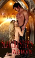 Slavemaster's Woman, The ebook by Angelia Whiting & Gail Wolfe