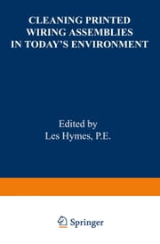 Cleaning Printed Wiring Assemblies in Today's Environment ebook by L. Hymes