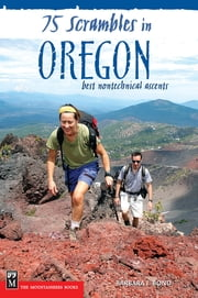 75 Scrambles in Oregon - Best Non-Technical Ascents ebook by Barbara I. Bond