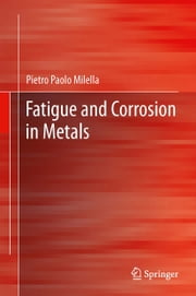 Fatigue and Corrosion in Metals ebook by Pietro Paolo Milella