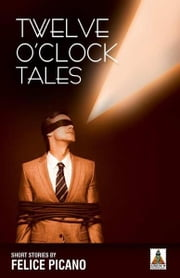 Twelve O'Clock Tales ebook by Felice Picano