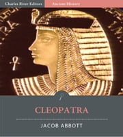Cleopatra (Illustrated Edition) ebook by Jacob Abbott
