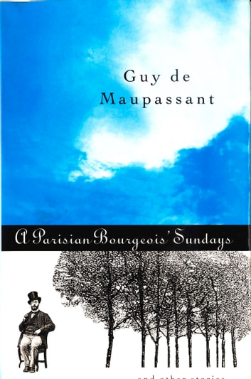 A Parisian Bourgeois' Sunday and Other Stories ebook by Guy de Maupassant