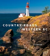 Country Roads of Western BC - From the Fraser Valley to the Islands ebook by Liz Bryan