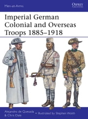 Imperial German Colonial and Overseas Troops 1885–1918 ebook by Alejandro de Quesada,Chris Dale,Stephen Walsh
