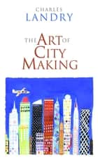 The Art of City Making ebook by Charles Landry