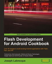 Flash Development for Android Cookbook ebook by Joseph Labrecque