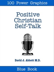 Positive Christian Self-Talk - Blue Book ebook by David J. Abbott M.D.