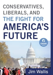 Conservatives, Liberals, and the Fight for America's Future (Ebook Shorts) ebook by Jim Wallis