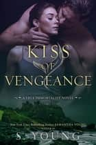Kiss of Vengeance - A True Immortality Novel ebook by