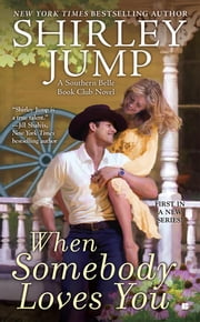 When Somebody Loves You - The Southern Belle Book Club ebook by Shirley Jump