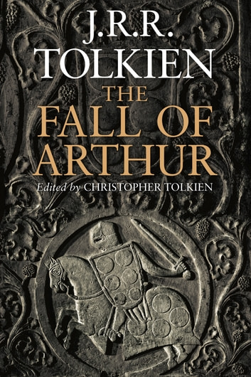 The Fall of Arthur ebook by J.R.R. Tolkien