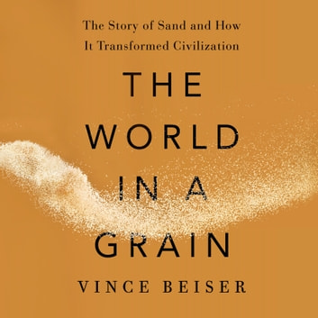 The World in a Grain - The Story of Sand and How It Transformed Civilization audiobook by Vince Beiser