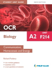 OCR A2 Biology Student Unit Guide: Unit F214 Communication, Homeostasis and Energy ebook by Richard Fosbery