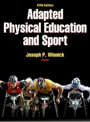 Adapted Physical Education and Sport, Fifth Edition ebook by Joseph Winnick