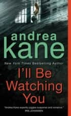 I'll Be Watching You ebook by Andrea Kane