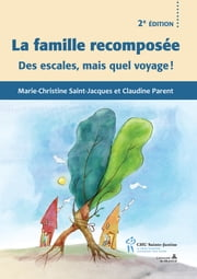 Famille recomposée 2e éd. Des escales, mais quel voyage ! ebook by Marie-Christine Saint-Jacques,Claudine Parent