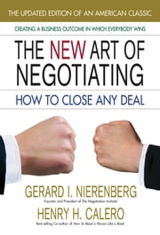 The New Art of Negotiating, Updated Edition - How to Close Any Deal ebook by Gerard I. Nierenberg,Henry H. Calero