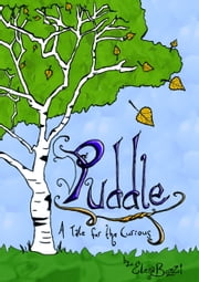 "Puddle: A Tale for the Curious ebook by Elena ""Birch"" Bozzi"