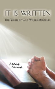 It Is Written - The Word of God Works Miracles ebook by Adebiyi Adesuyi