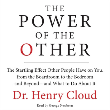 The Power of the Other - The startling effect other people have on you, from the boardroom to the bedroom and beyond-and what to do about it audiobook by Henry Cloud