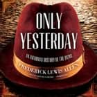 Only Yesterday - An Informal History of the 1920s audiobook by