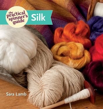 The Practical Spinner's Guide - Silk ebook by Sara Lamb