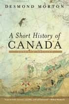 A Short History of Canada - Seventh Edition ebook by Desmond Morton