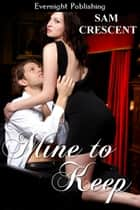 Mine to Keep ebook by Sam Crescent