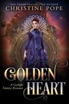Golden Heart - A Gaslight Fantasy Romance ebook by Christine Pope