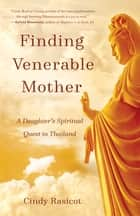 Finding Venerable Mother - A Daughter's Spiritual Quest to Thailand ebook by Cindy Rasicot