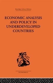 Economic Analysis and Policy in Underdeveloped Countries ebook by Peter Bauer